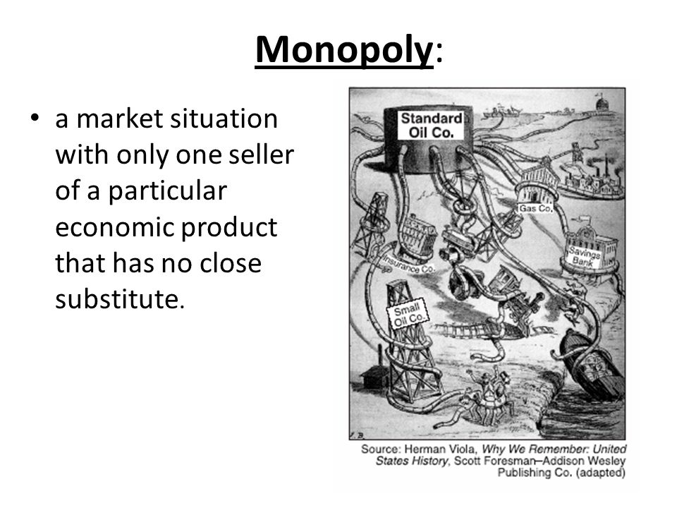 Monopoly: a market situation with only one seller of a particular economic product that has no close substitute.
