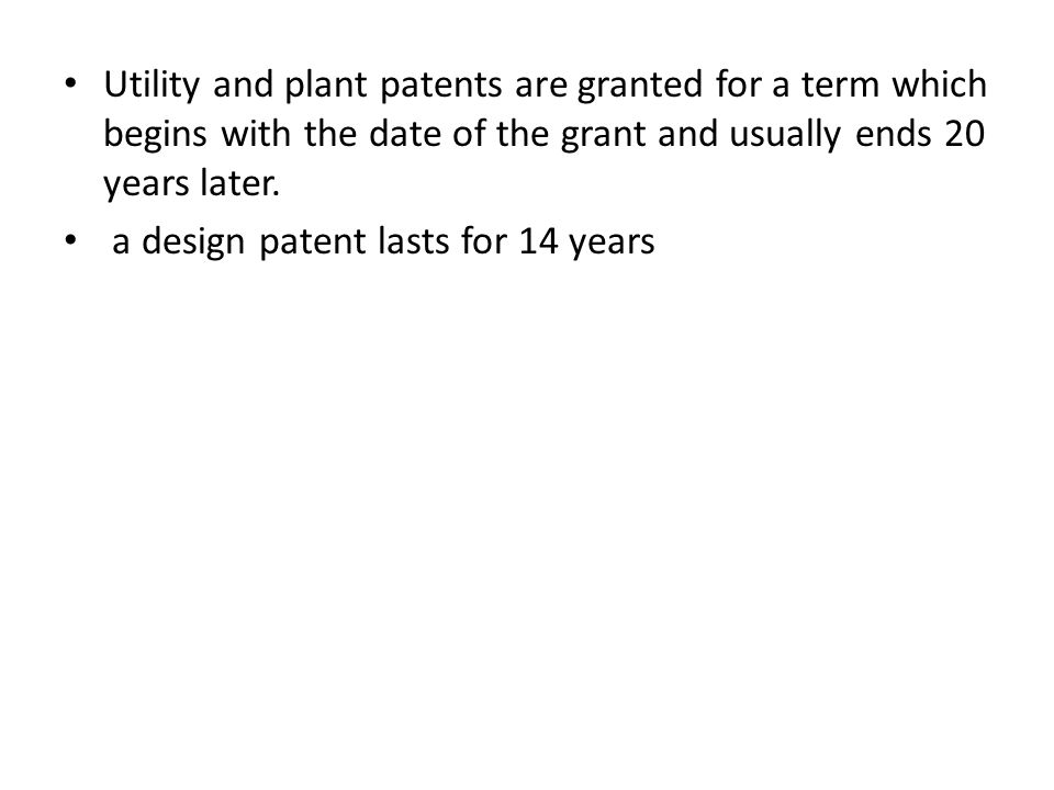 Utility and plant patents are granted for a term which begins with the date of the grant and usually ends 20 years later.