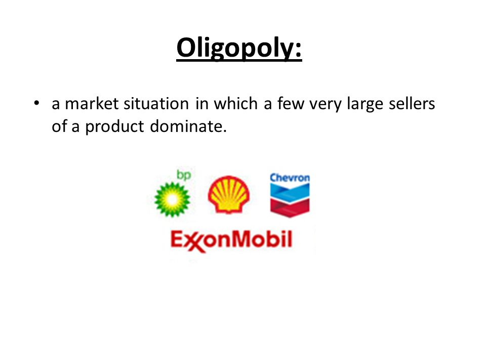 Oligopoly: a market situation in which a few very large sellers of a product dominate.
