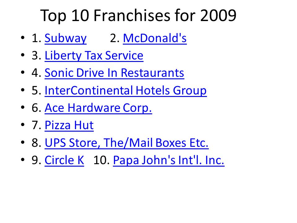 Top 10 Franchises for 2009 1. Subway 2. McDonald s