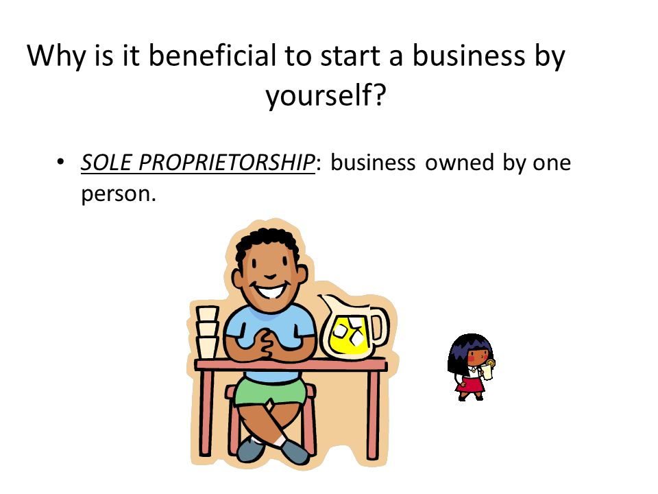 Why is it beneficial to start a business by yourself