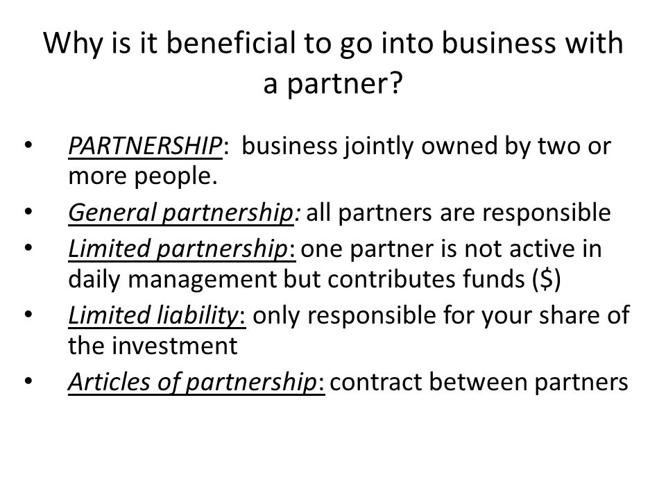 Why is it beneficial to go into business with a partner
