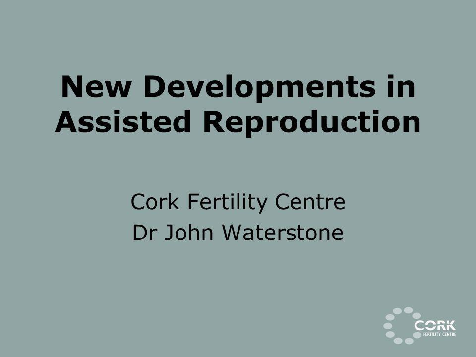 New Developments in Assisted Reproduction