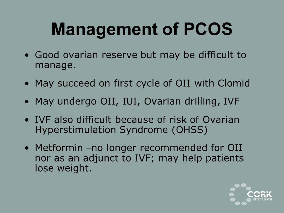 Management of PCOS Good ovarian reserve but may be difficult to manage. May succeed on first cycle of OII with Clomid.