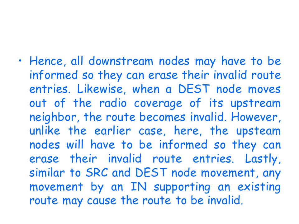 Hence, all downstream nodes may have to be informed so they can erase their invalid route entries.