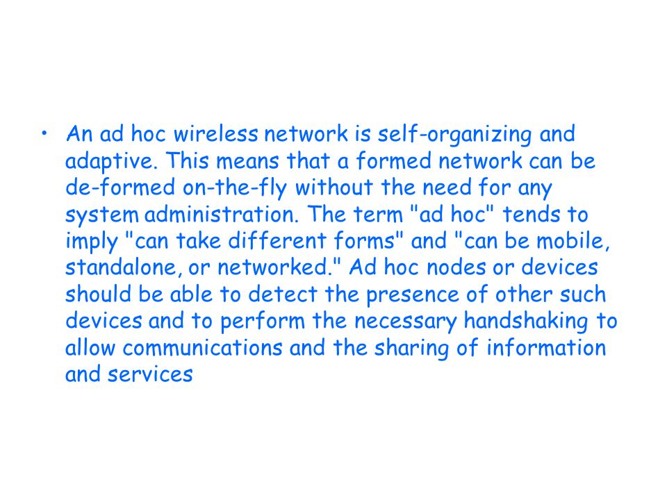 An ad hoc wireless network is self-organizing and adaptive