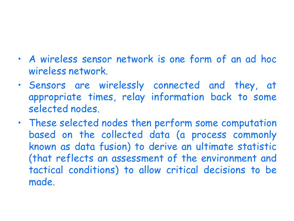 A wireless sensor network is one form of an ad hoc wireless network.