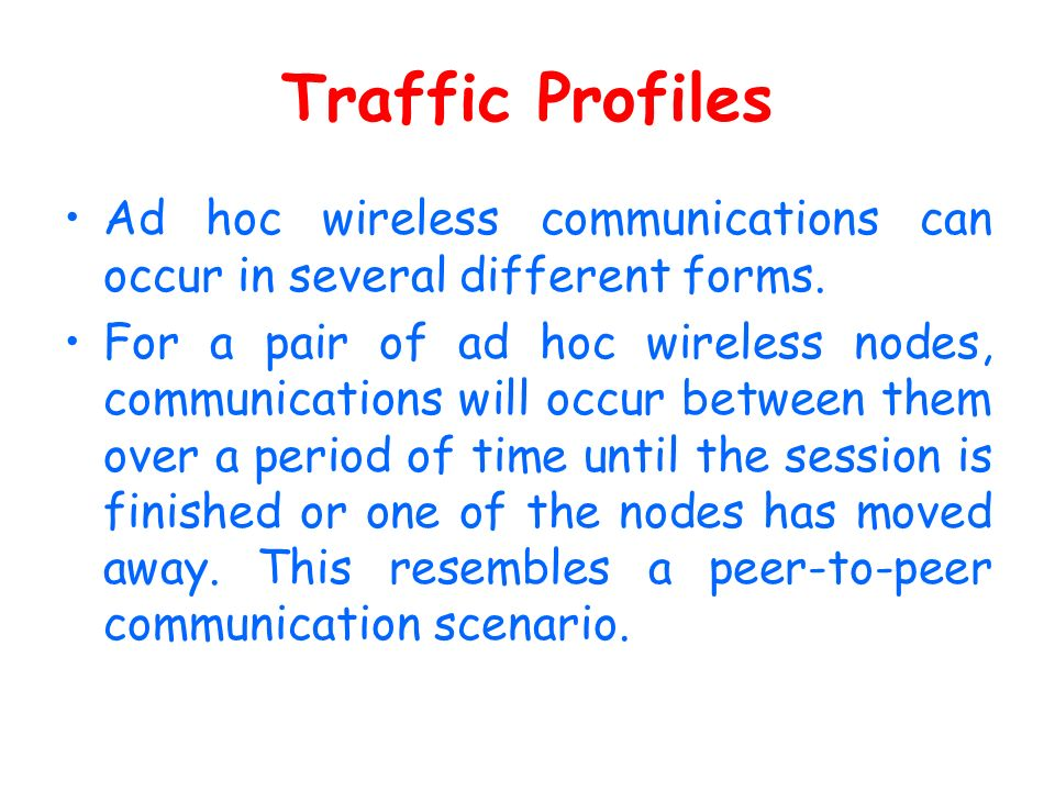 Traffic Profiles Ad hoc wireless communications can occur in several different forms.