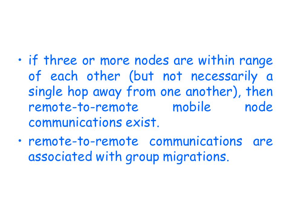 if three or more nodes are within range of each other (but not necessarily a single hop away from one another), then remote-to-remote mobile node communications exist.
