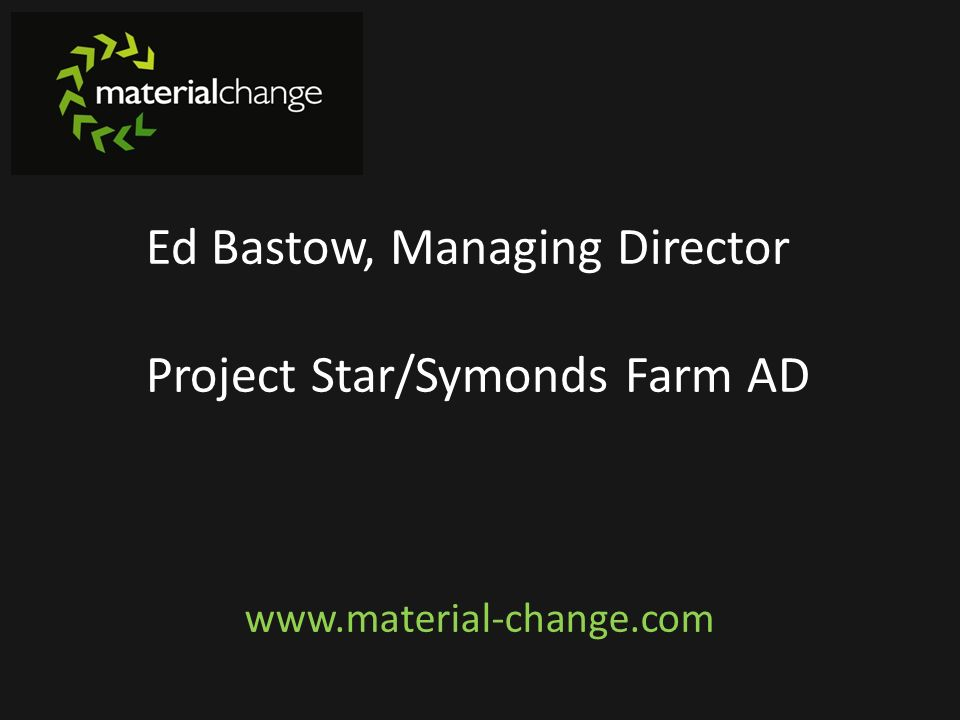 Ed Bastow, Managing Director Project Star/Symonds Farm AD
