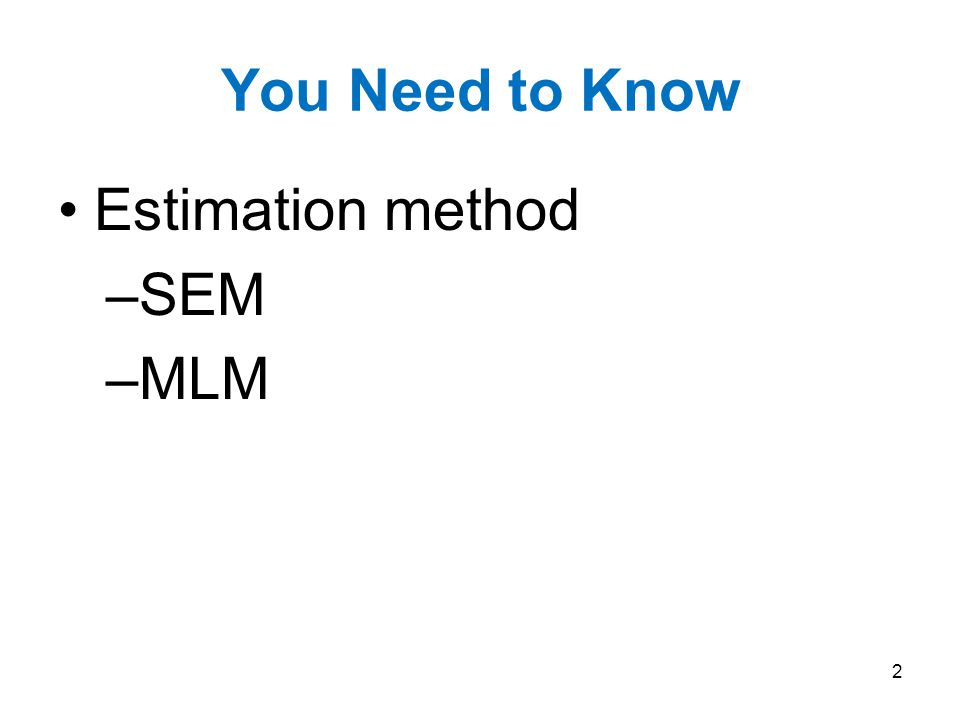 You Need to Know Estimation method SEM MLM