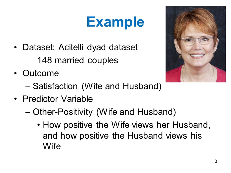 Example Dataset: Acitelli dyad dataset 148 married couples Outcome