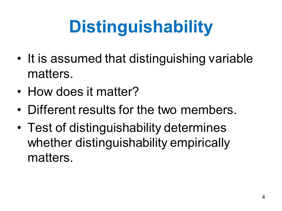 Distinguishability It is assumed that distinguishing variable matters.