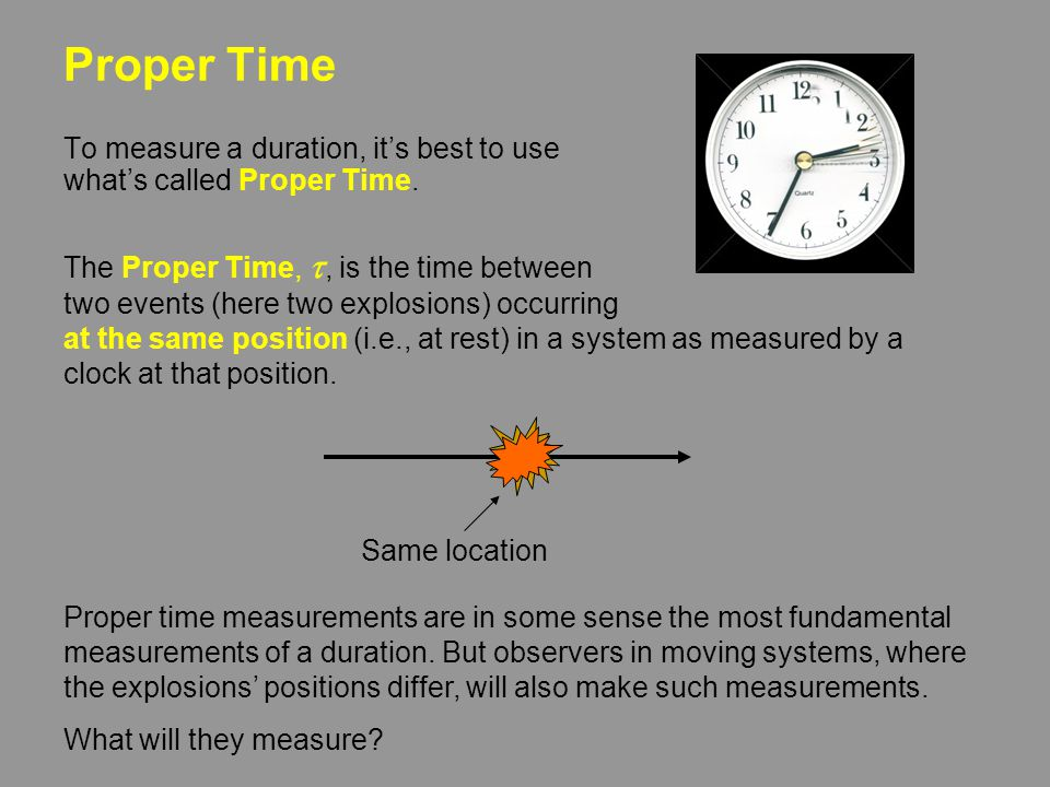Proper Time To measure a duration, it's best to use what's called Proper Time.