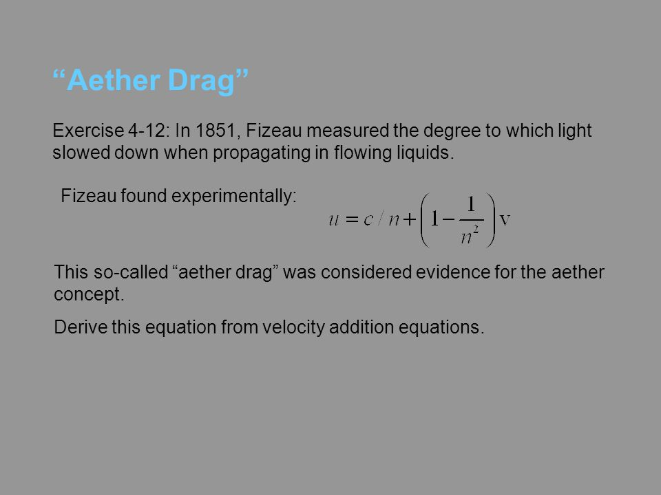 Aether Drag Exercise 4-12: In 1851, Fizeau measured the degree to which light slowed down when propagating in flowing liquids.