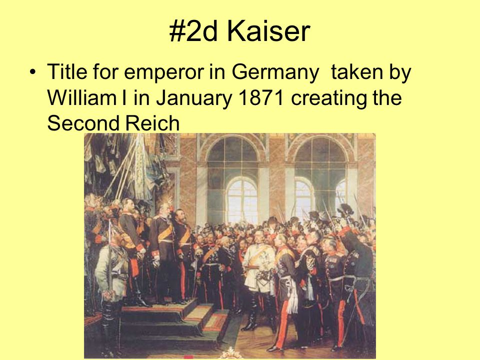 #2d Kaiser Title for emperor in Germany taken by William I in January 1871 creating the Second Reich.