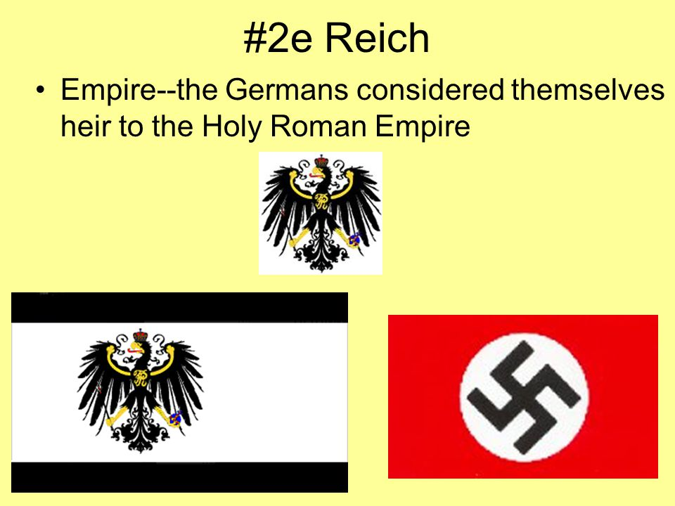 #2e Reich Empire--the Germans considered themselves heir to the Holy Roman Empire