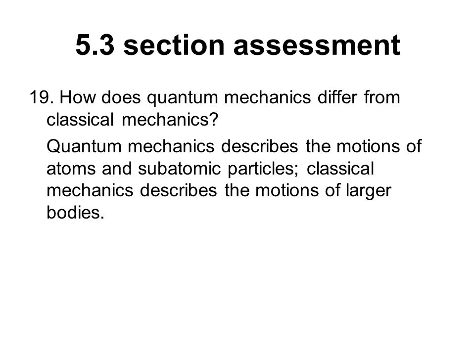 5.3 section assessment 19. How does quantum mechanics differ from classical mechanics