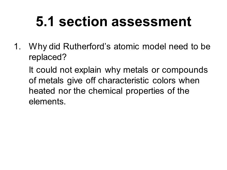 5.1 section assessment Why did Rutherford's atomic model need to be replaced