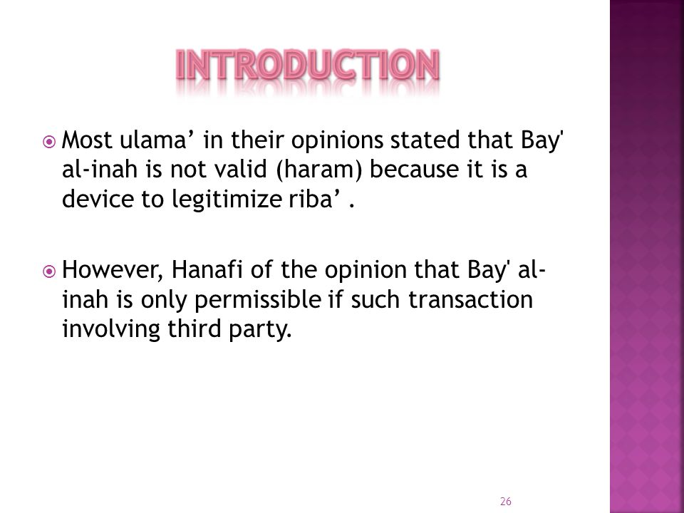 INTRODUCTIONMost ulama' in their opinions stated that Bay al-inah is not valid (haram) because it is a device to legitimize riba' .