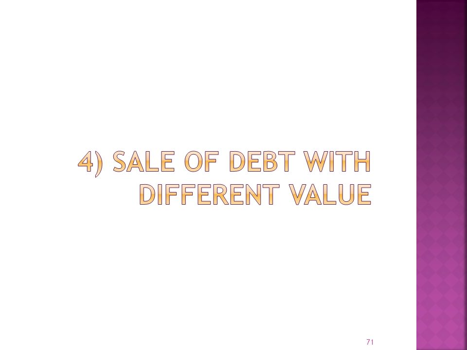 4) Sale of Debt with Different Value
