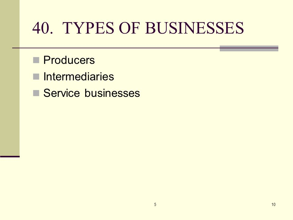40. TYPES OF BUSINESSES Producers Intermediaries Service businesses