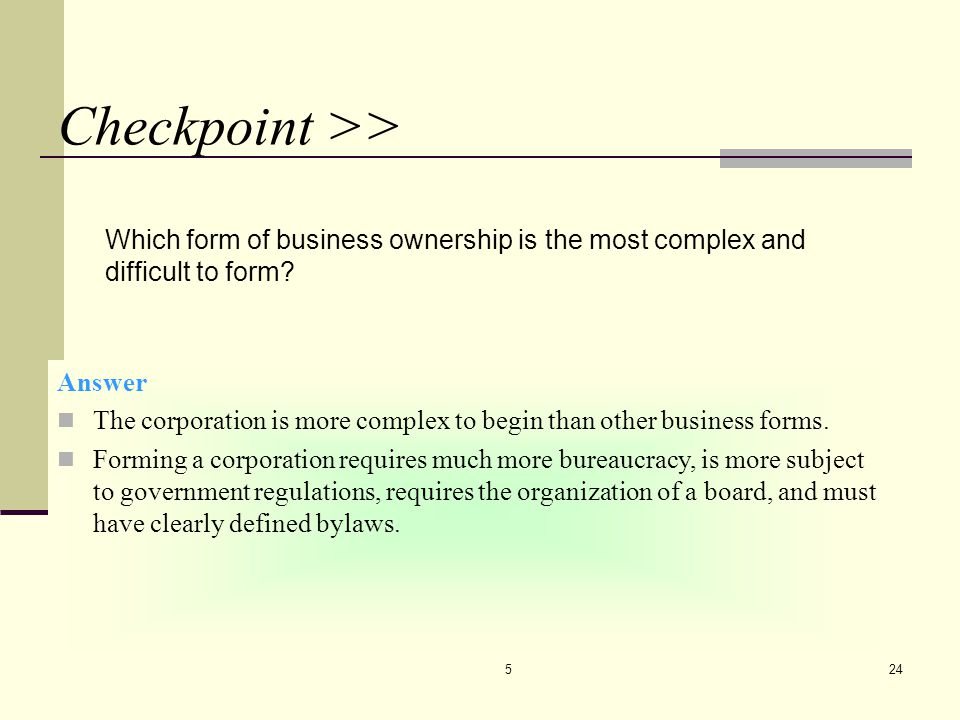 CHAPTER 5 4/7/2017. Checkpoint >> Which form of business ownership is the most complex and difficult to form