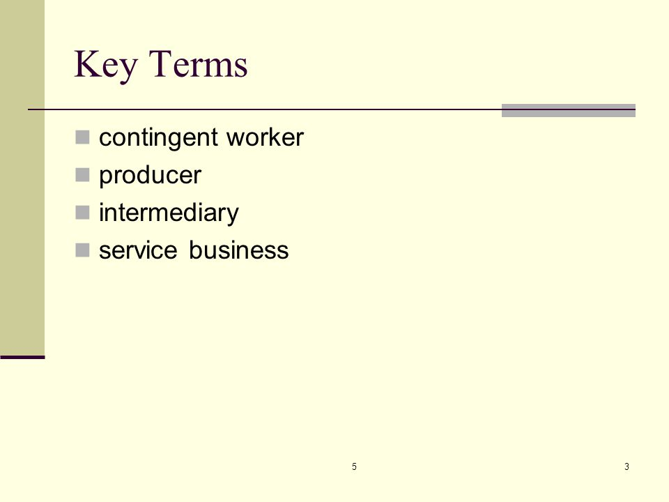 Key Terms contingent worker producer intermediary service business