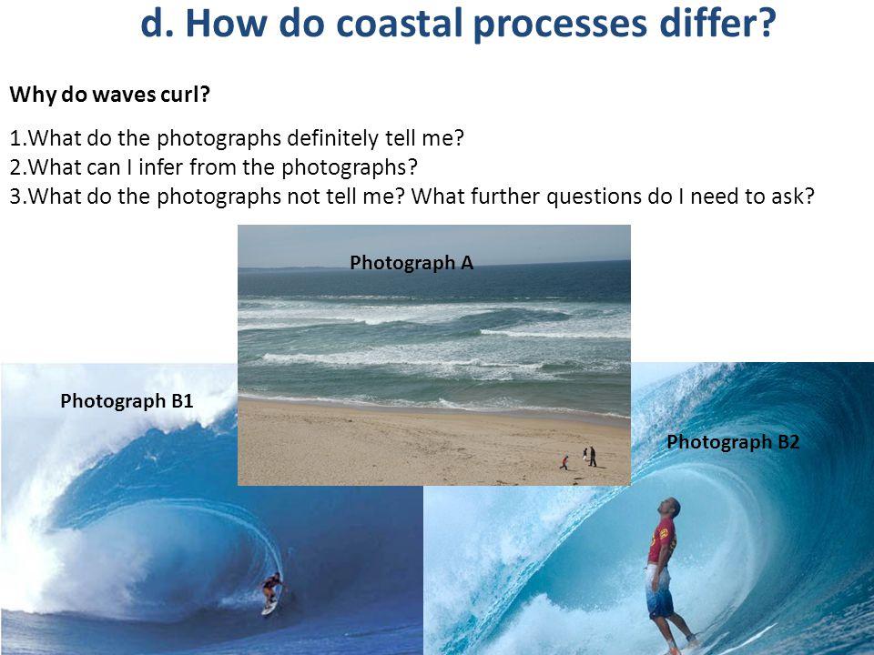 d. How do coastal processes differ