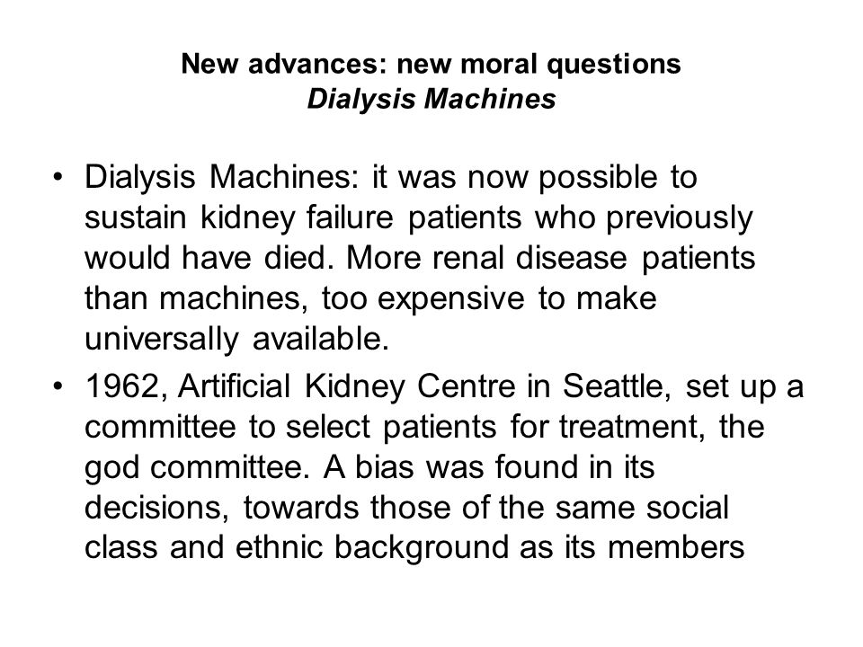New advances: new moral questions Dialysis Machines