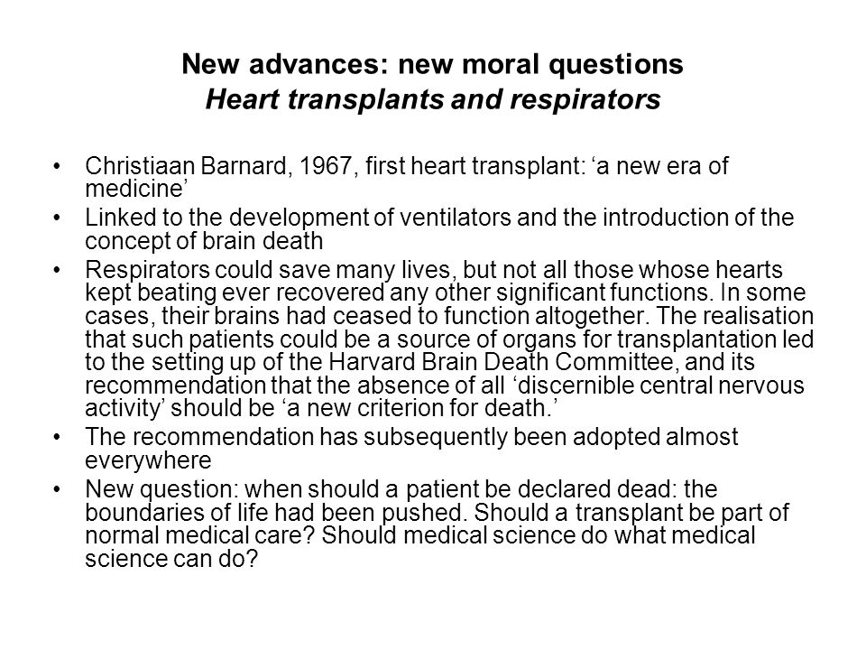 New advances: new moral questions Heart transplants and respirators