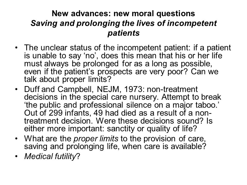 New advances: new moral questions Saving and prolonging the lives of incompetent patients