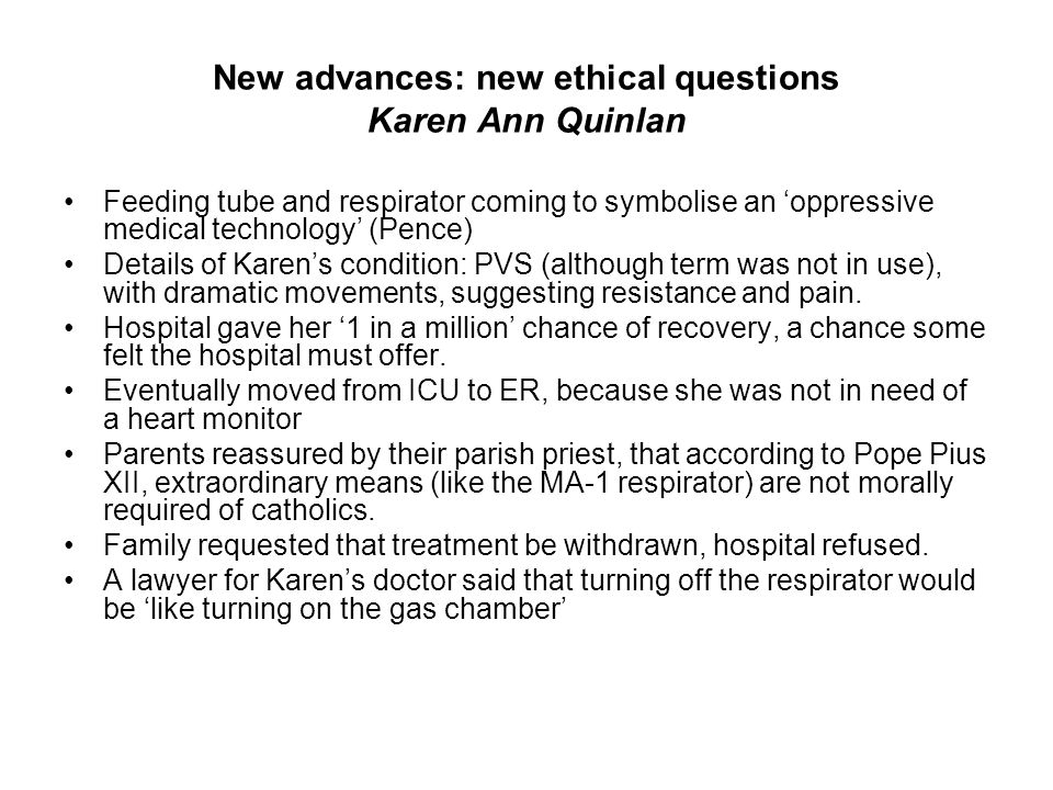 New advances: new ethical questions Karen Ann Quinlan