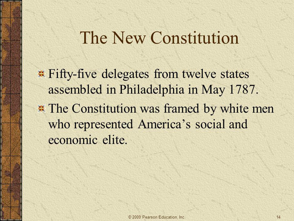 The New Constitution Fifty-five delegates from twelve states assembled in Philadelphia in May 1787.