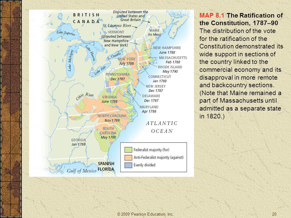 MAP 8.1 The Ratification of the Constitution, 1787–90 The distribution of the vote for the ratification of the Constitution demonstrated its wide support in sections of the country linked to the commercial economy and its disapproval in more remote and backcountry sections. (Note that Maine remained a part of Massachusetts until admitted as a separate state in 1820.)