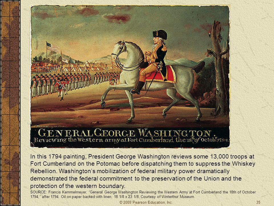 In this 1794 painting, President George Washington reviews some 13,000 troops at Fort Cumberland on the Potomac before dispatching them to suppress the Whiskey Rebellion. Washington's mobilization of federal military power dramatically demonstrated the federal commitment to the preservation of the Union and the protection of the western boundary.