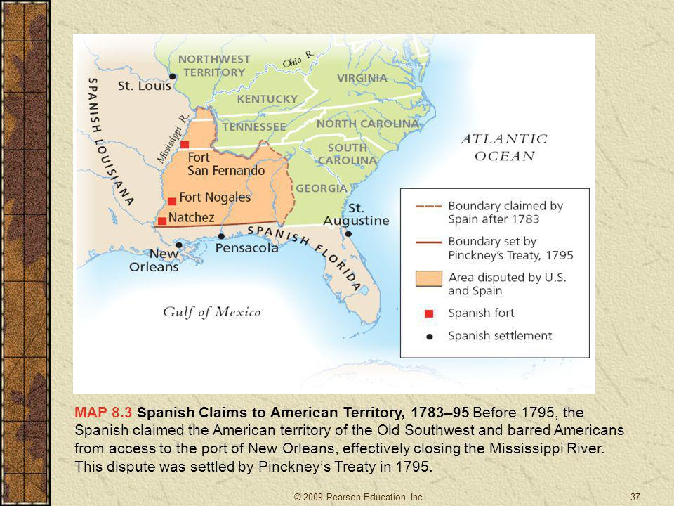 MAP 8.3 Spanish Claims to American Territory, 1783–95 Before 1795, the Spanish claimed the American territory of the Old Southwest and barred Americans from access to the port of New Orleans, effectively closing the Mississippi River. This dispute was settled by Pinckney's Treaty in 1795.