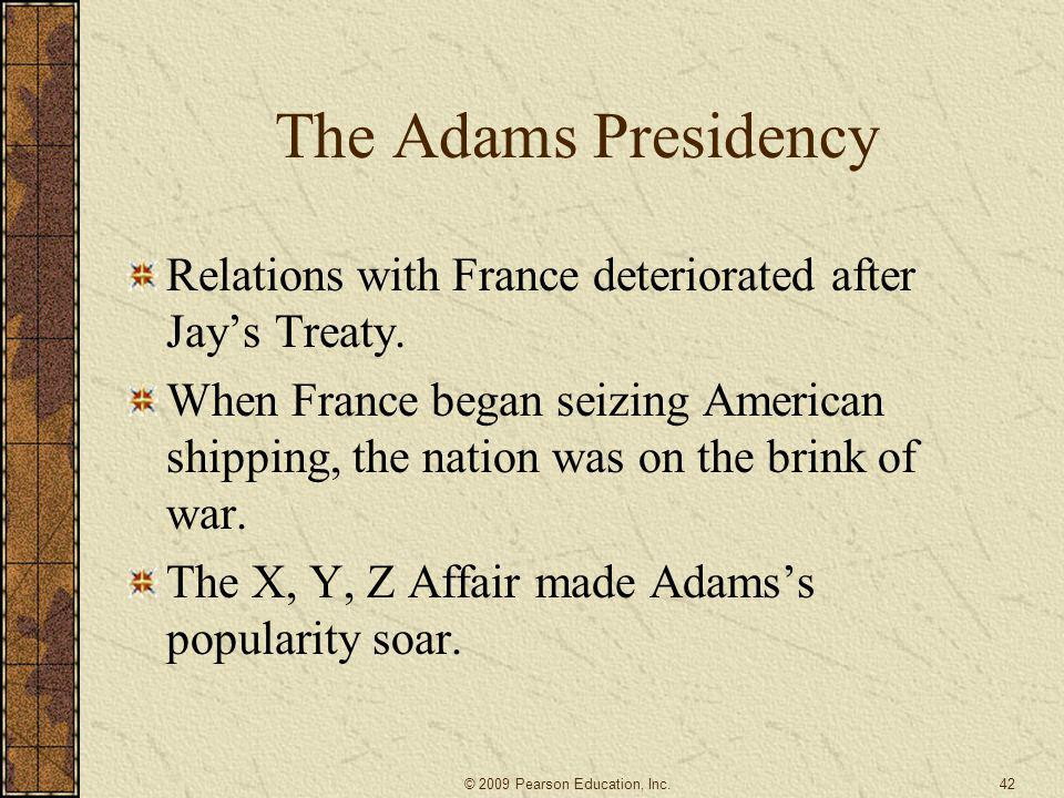 The Adams Presidency Relations with France deteriorated after Jay's Treaty.