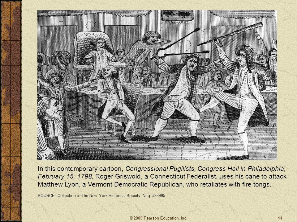 In this contemporary cartoon, Congressional Pugilists, Congress Hall in Philadelphia, February 15, 1798, Roger Griswold, a Connecticut Federalist, uses his cane to attack Matthew Lyon, a Vermont Democratic Republican, who retaliates with fire tongs.