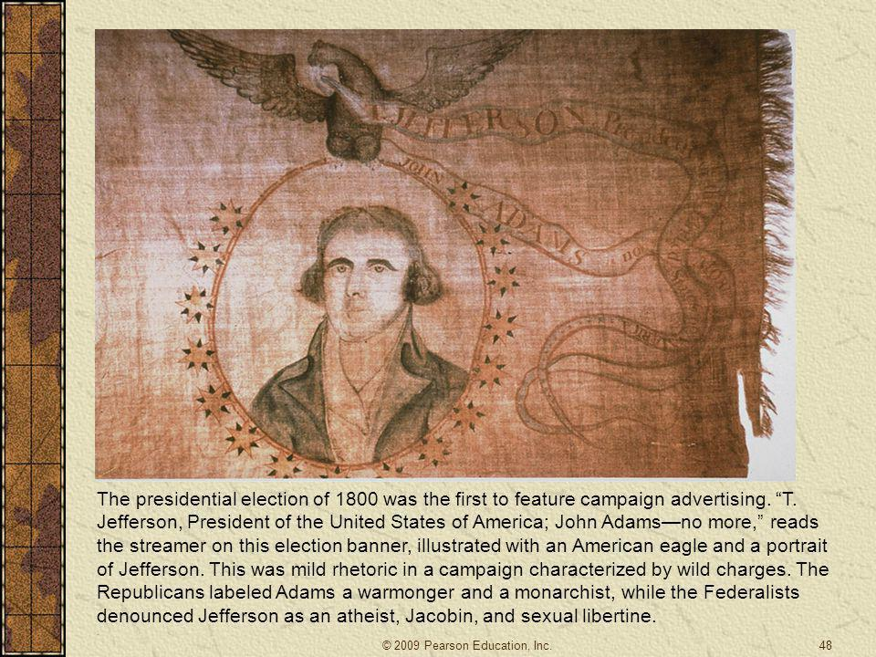 The presidential election of 1800 was the first to feature campaign advertising. T. Jefferson, President of the United States of America; John Adams—no more, reads