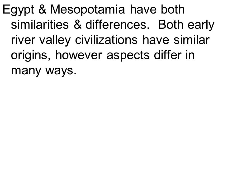 Egypt & Mesopotamia have both similarities & differences
