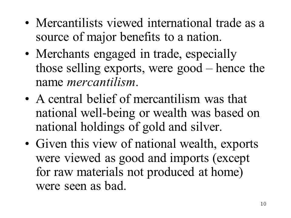 Mercantilists viewed international trade as a source of major benefits to a nation.