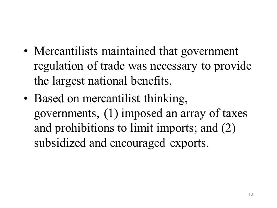 Mercantilists maintained that government regulation of trade was necessary to provide the largest national benefits.