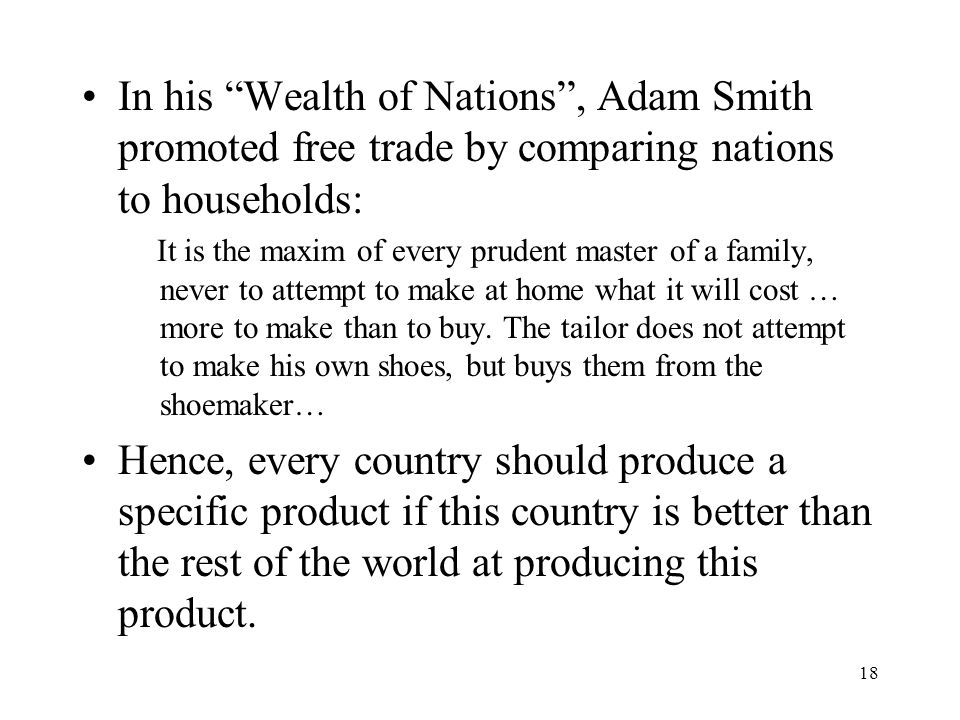 In his Wealth of Nations , Adam Smith promoted free trade by comparing nations to households: