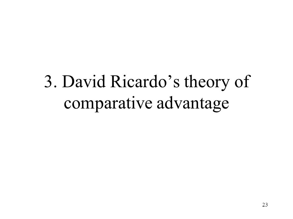 3. David Ricardo's theory of comparative advantage