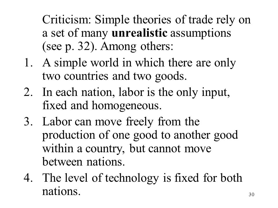 Criticism: Simple theories of trade rely on a set of many unrealistic assumptions (see p. 32). Among others: