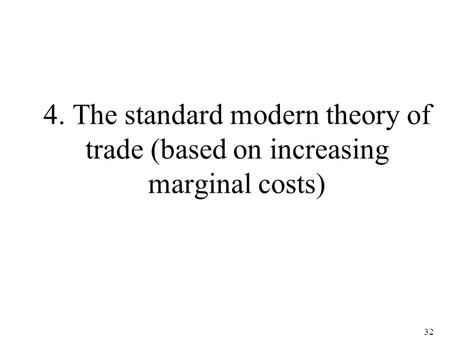 4. The standard modern theory of trade (based on increasing marginal costs)