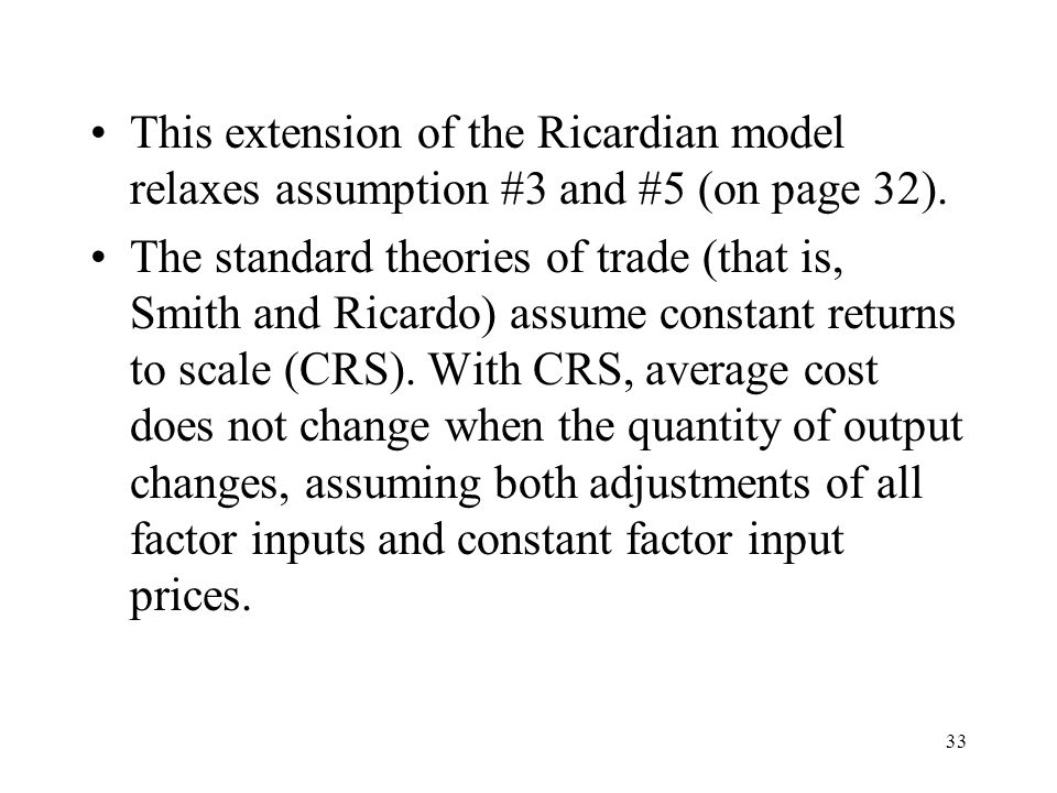 This extension of the Ricardian model relaxes assumption #3 and #5 (on page 32).