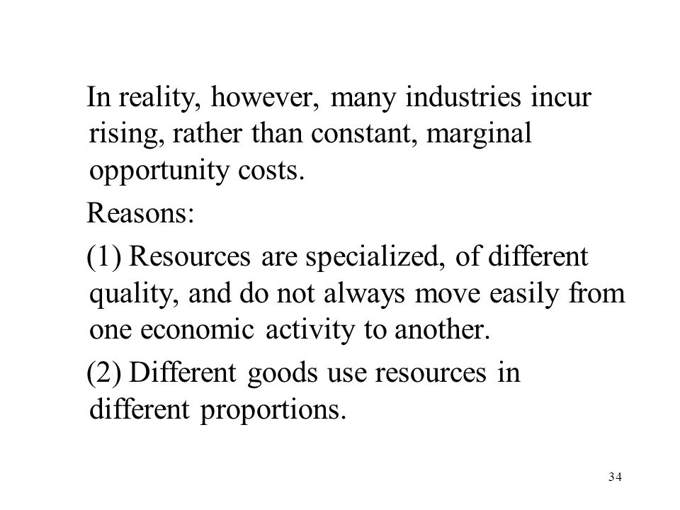 In reality, however, many industries incur rising, rather than constant, marginal opportunity costs.