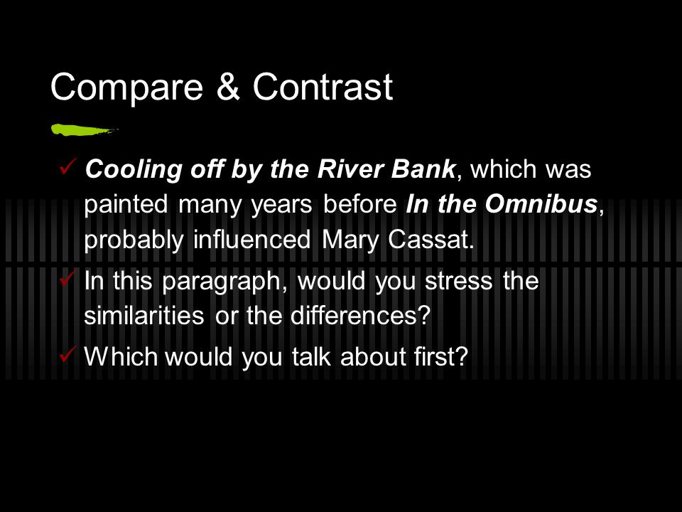 Compare & Contrast Cooling off by the River Bank, which was painted many years before In the Omnibus, probably influenced Mary Cassat.